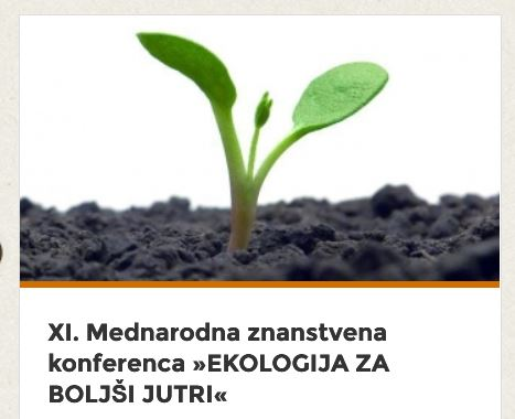 Visit us on the XI. International scientific conference »ECOLOGY FOR BETTER TOMOROW«, 31 Mach – 1. April, RIS Dvorec Rakičan